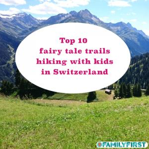 Top 10 fairy tale trails: Hiking with kids and families in Switzerland